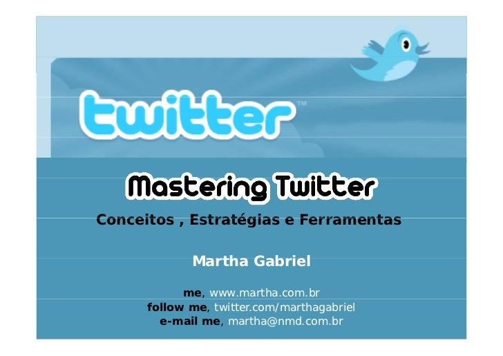 Conceitos , Estratégias e Ferramentas               Martha Gabriel              me, www.martha.com.br       follow me, twi...