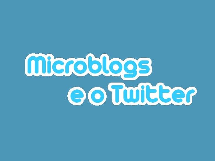 Microblogs & o Twitter      Micro-blogging é uma forma de publicação de blog que    permite aos usuários que façam atualiz...