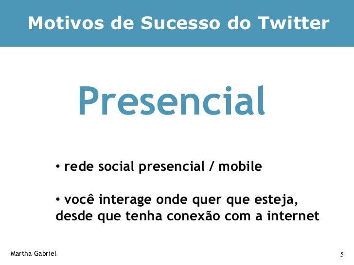 Motivos de Sucesso do Twitter                     Presencial              • rede social presencial / mobile               ...