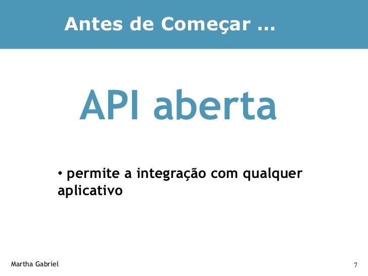 Antes de Começar …                      API aberta              • permite a integração com qualquer              aplicativ...