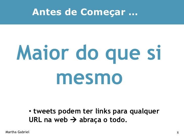 Antes de Começar …          Maior do que si           mesmo              • tweets podem ter links para qualquer           ...