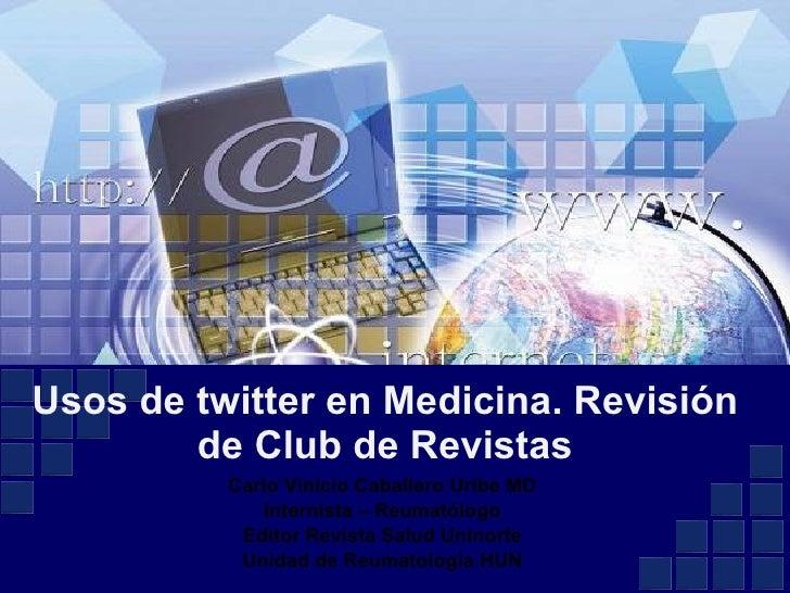 Carlo Vinicio Caballero Uribe MD Internista – Reumatólogo Editor Revista Salud Uninorte Unidad de Reumatología HUN Usos de...