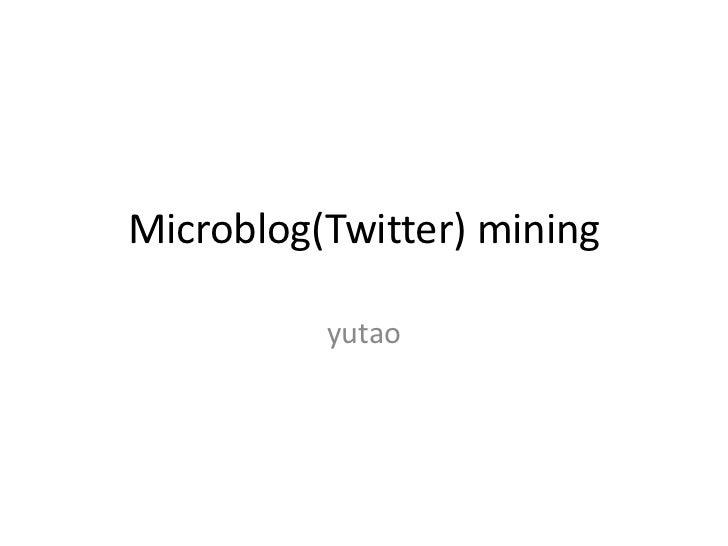 Microblog(Twitter) mining          yutao