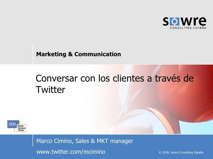 Conversar con los clientes a través de Twitter Marco Cimino, Sales & MKT manager www.twitter.com/mcimino