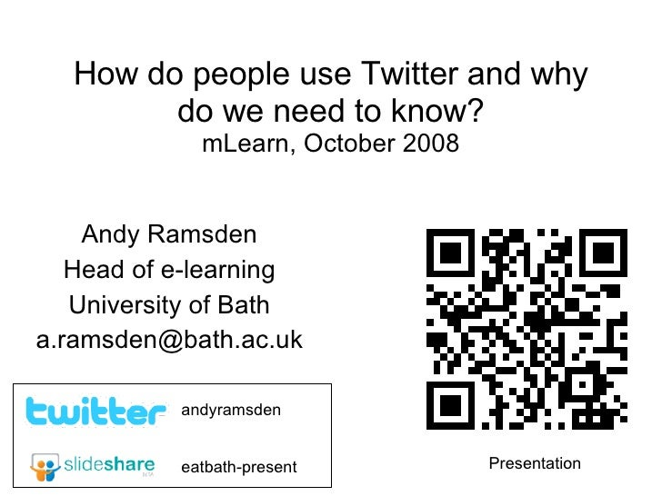 How do people use Twitter and why do we need to know? mLearn, October 2008 Andy Ramsden Head of e-learning University of B...