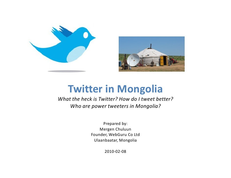 Twitter in Mongolia What the heck is Twitter? How do I tweet better?     Who are power tweeters in Mongolia?              ...