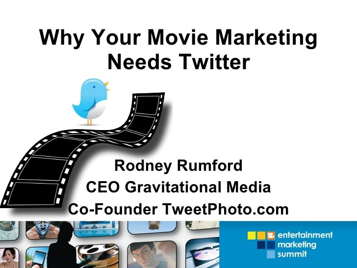 Why Your Movie Marketing Needs Twitter Rodney Rumford CEO Gravitational Media Co-Founder TweetPhoto.com