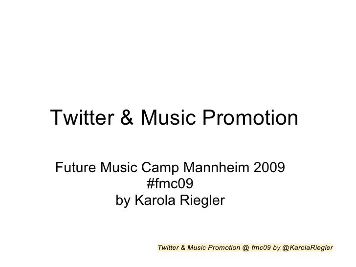 Twitter & Music Promotion  Future Music Camp Mannheim 2009               #fmc09         by Karola Riegler                T...
