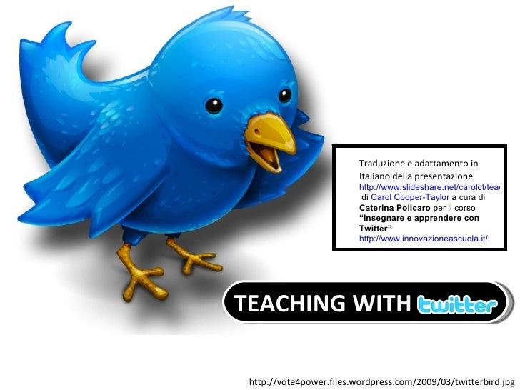 http://vote4power.files.wordpress.com/2009/03/twitterbird.jpg TEACHING WITH Traduzione e adattamento in Italiano della pre...