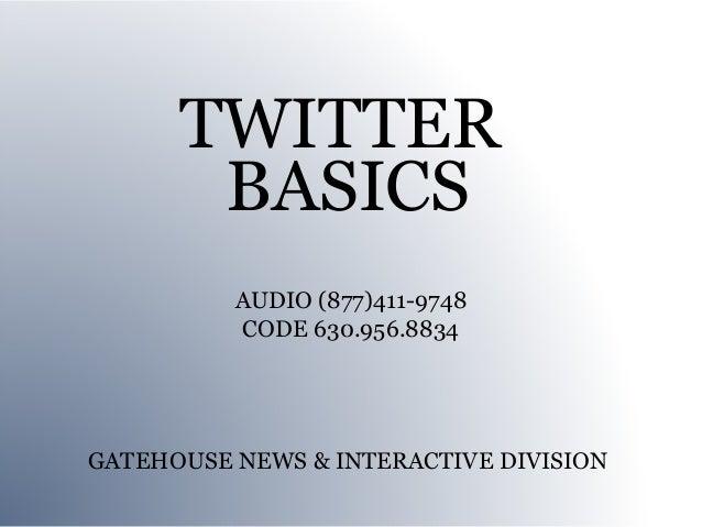 TWITTER       BASICS          AUDIO (877)411-9748          CODE 630.956.8834GATEHOUSE NEWS & INTERACTIVE DIVISION