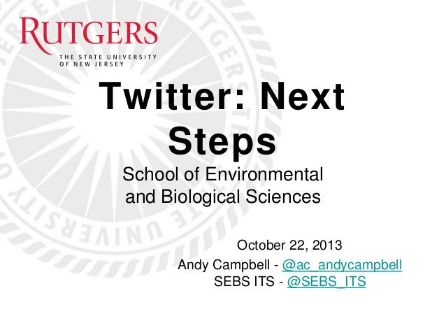 Twitter: Next Steps School of Environmental and Biological Sciences October 22, 2013 Andy Campbell - @ac_andycampbell SEBS...