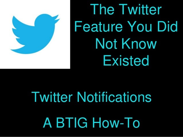 The Twitter Feature You Did Not Know Existed Twitter Notifications A BTIG How-To