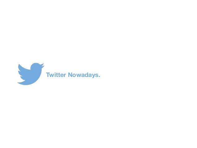 Twitter Nowadays.