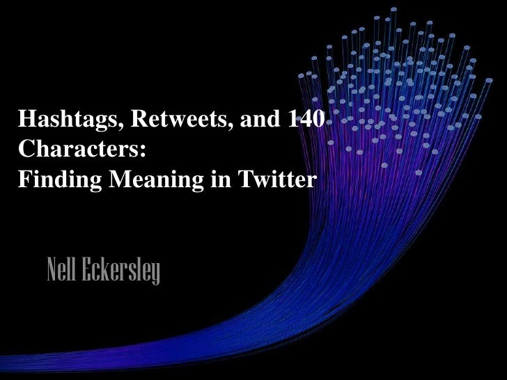 Hashtags, Retweets, and 140Characters:Finding Meaning in Twitter  Nell Eckersley