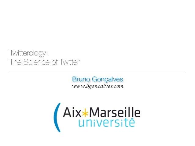 Bruno Gonçalves www.bgoncalves.com Twitterology: The Science of Twitter