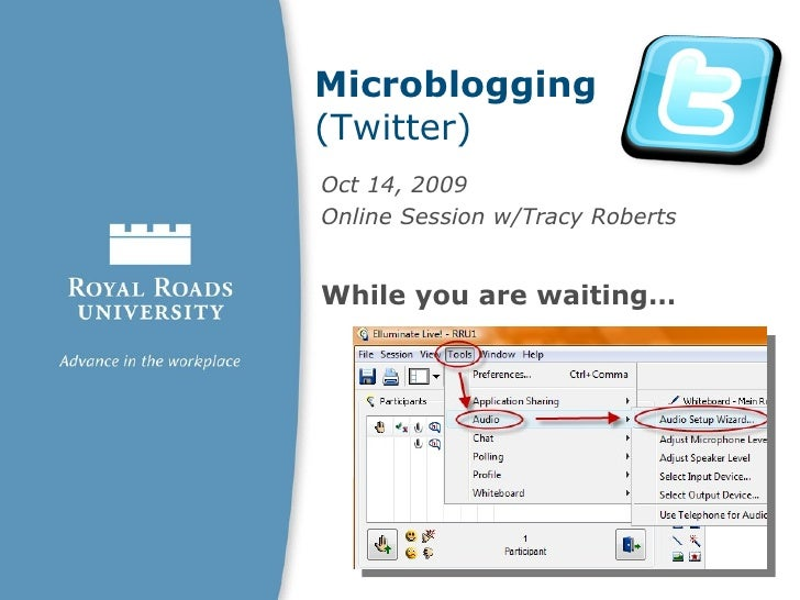 Microblogging  (Twitter) Oct 14, 2009  Online Session w/Tracy Roberts While you are waiting…