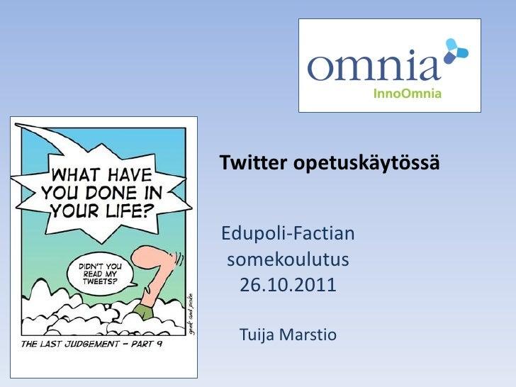 Twitter opetuskäytössäEdupoli-Factian somekoulutus  26.10.2011  Tuija Marstio