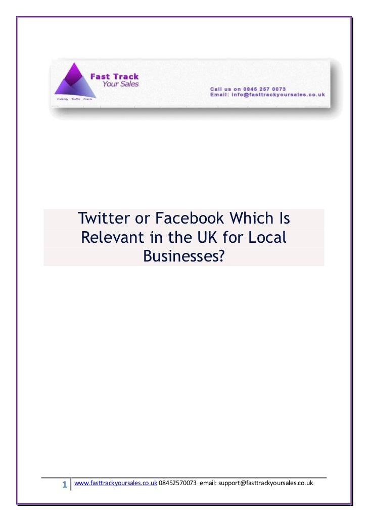 Twitter or Facebook Which Is     Relevant in the UK for Local              Businesses?1   www.fasttrackyoursales.co.uk 084...