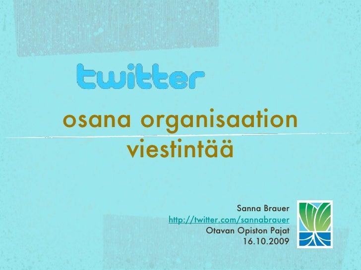 <ul><li>Sanna Brauer </li></ul><ul><li>http://twitter.com/sannabrauer </li></ul><ul><li>Otavan Opiston Pajat </li></ul><ul...