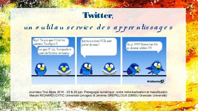 Twitter, un o utilau se rvice de s appre ntissag e s Journées Tice Alpes 2014 - 25 & 26 juin. Pédagogie numérique : entre ...