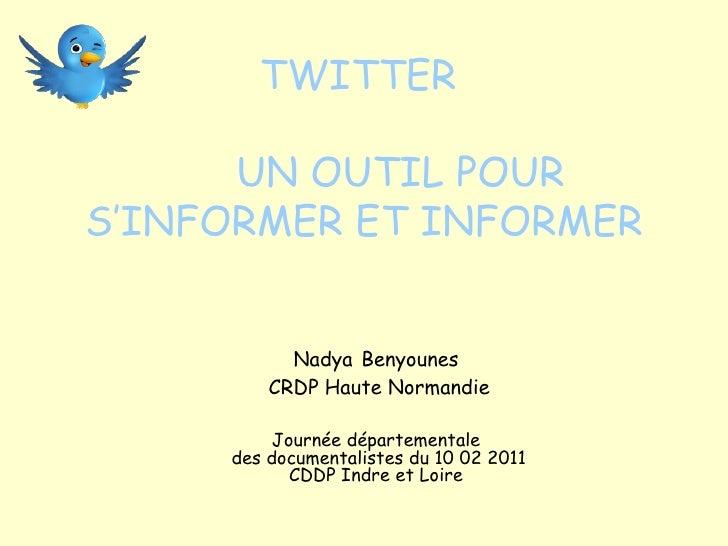 TWITTER    UN OUTIL POUR S'INFORMER ET INFORMER Nadya   Benyounes CRDP Haute Normandie Journée départementale  des documen...
