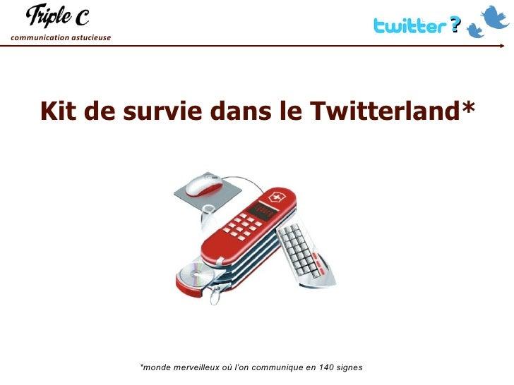 Kit de survie dans le Twitterland* *monde merveilleux où l'on communique en 140 signes