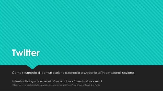 TwitterCome strumento di comunicazione aziendale e supporto all'internazionalizzazioneUniversità di Bologna, Scienze della...