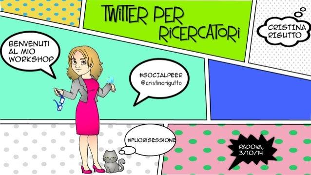 mail@cristinarigutto.com  @cristinarigutto  www.tuttoslide.com  Vuoi saperne di più? Acquista il libro «Twitter per ricerc...