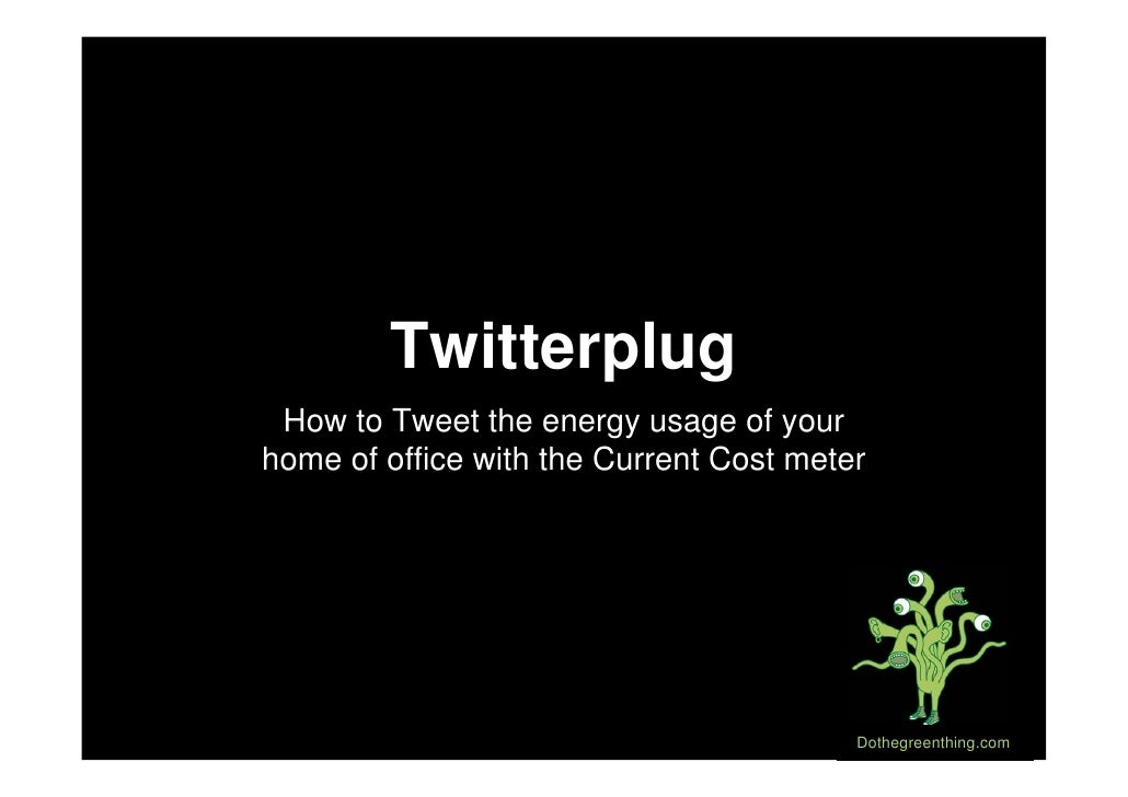 Twitterplug  How to Tweet the energy usage of your home of office with the Current Cost meter                             ...