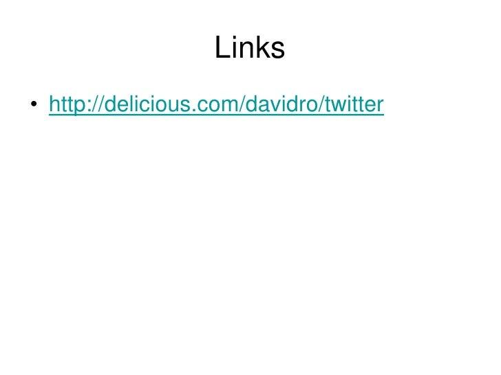 Links<br />http://delicious.com/davidro/twitter<br />