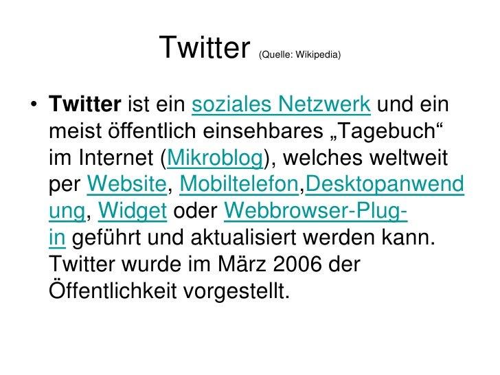 """Twitter (Quelle: Wikipedia)<br />Twitterist einsoziales Netzwerkund ein meist öffentlich einsehbares """"Tagebuch"""" im Inte..."""