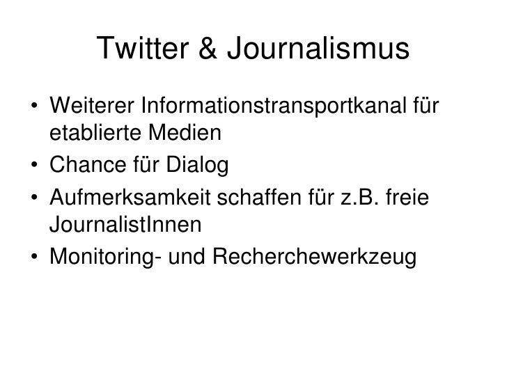 Twitter & Journalismus<br />Weiterer Informationstransportkanal für etablierte Medien<br />Chance für Dialog<br />Aufmerks...