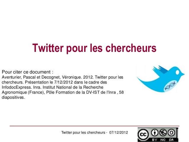 Twitter pour les chercheursPour citer ce document :Aventurier, Pascal et Decognet, Véronique. 2012. Twitter pour lescherch...