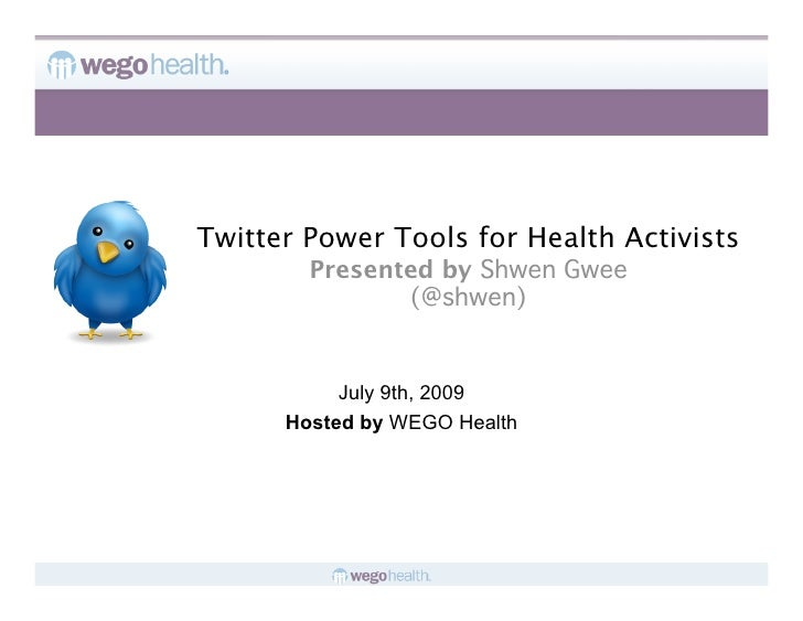 Twitter Power Tools for Health Activists         Presented by Shwen Gwee                (@shwen)              July 9th, 2...