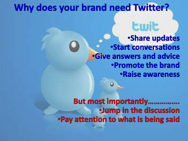 Why does your brand need Twitter?<br /><ul><li>Share updates