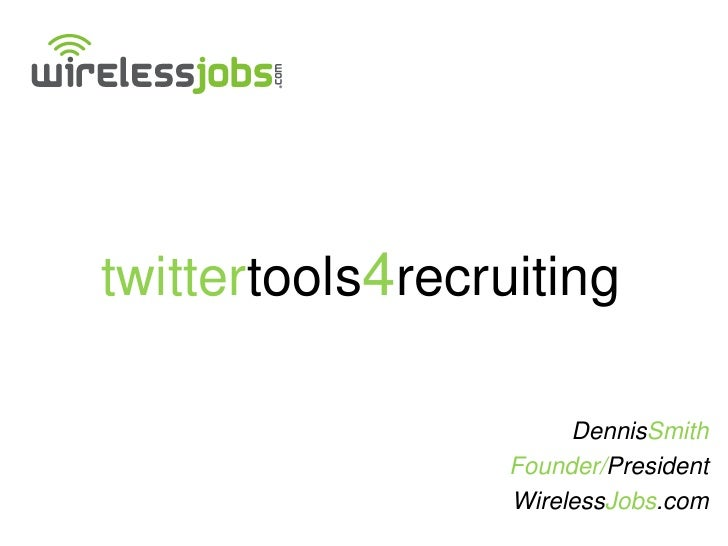 twittertools4recruiting                         DennisSmith                   Founder/President                   Wireless...