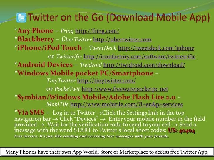 *Any Phone – Fring http://fring.com/    *Blackberry – ÜberTwitter http://ubertwitter.com    *iPhone/iPod Touch – TweetDeck...