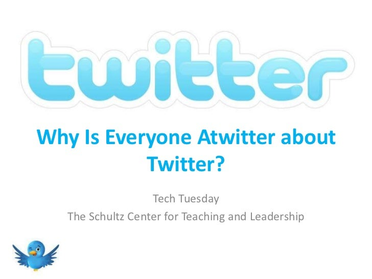 Why Is Everyone Atwitter about Twitter?<br />Tech Tuesday<br />The Schultz Center for Teaching and Leadership<br />