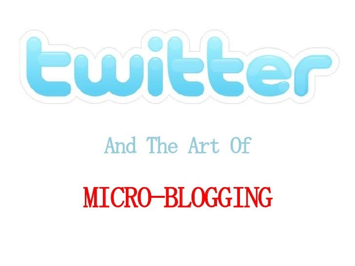 And The Art Of  MICRO-BLOGGING