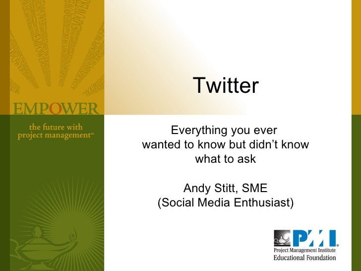 Twitter Everything you ever  wanted to know but didn't know what to ask Andy Stitt, SME (Social Media Enthusiast)