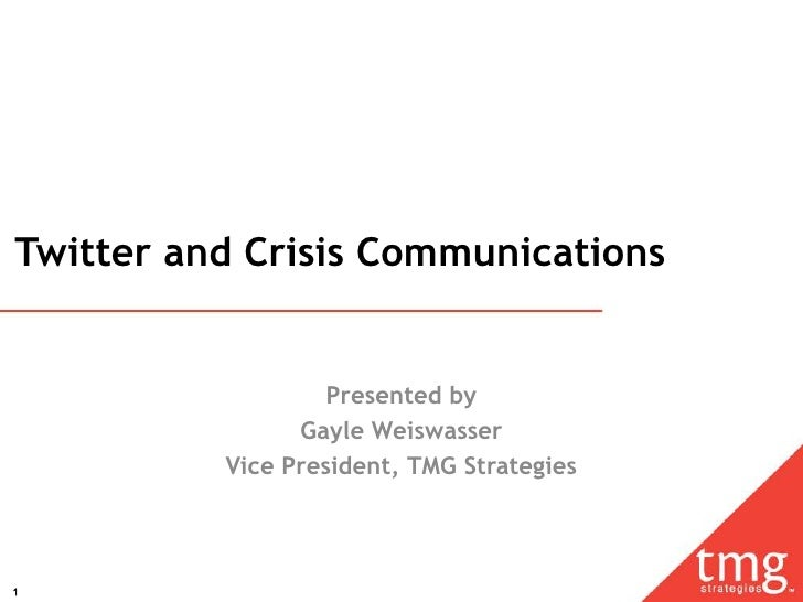 Twitter and Crisis Communications                      Presented by                 Gayle Weiswasser           Vice Presid...