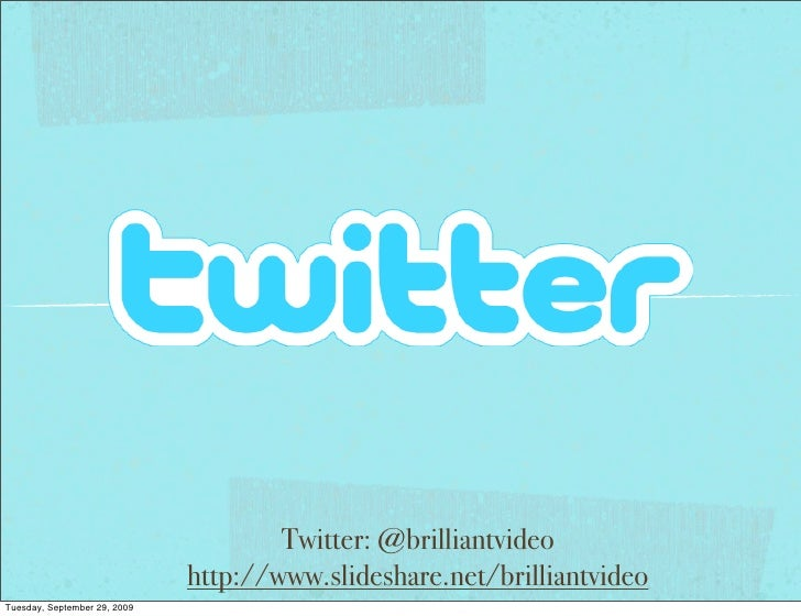 Twitter: @brilliantvideo                               http://www.slideshare.net/brilliantvideo Tuesday, September 29, 2009