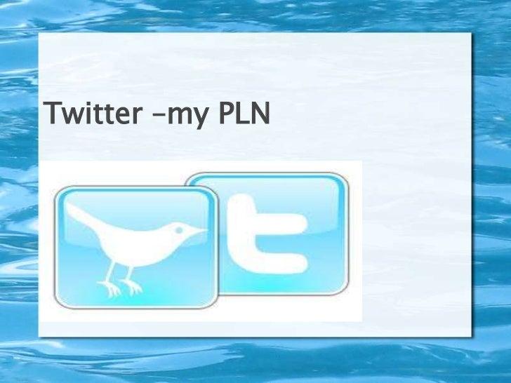 Twitter –my PLN<br />