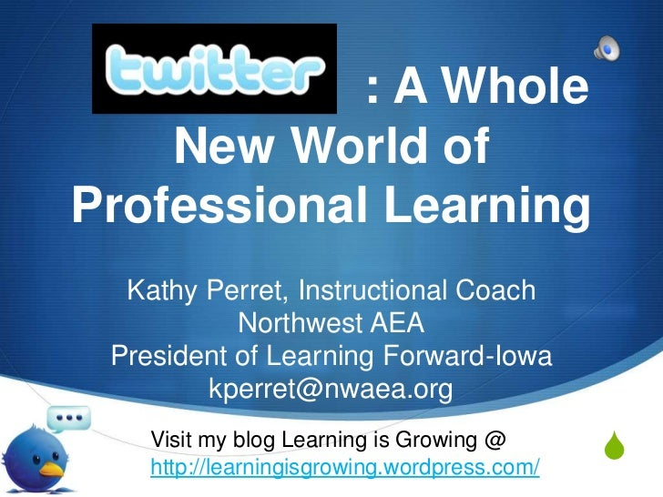 : A Whole New World of Professional Learning<br />Kathy Perret, Instructional Coach<br />Northwest AE...