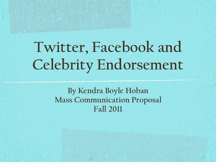 Twitter, Facebook and Celebrity Endorsement <ul><li>By Kendra Boyle Hoban </li></ul><ul><li>Mass Communication Proposal </...