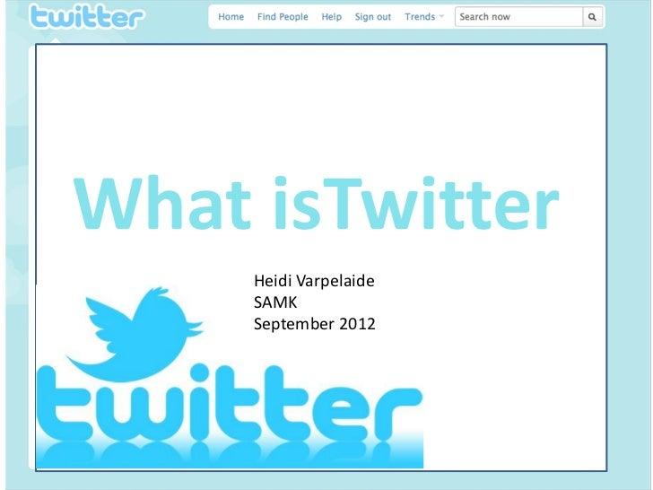 • Itfdfdfdf     What isTwitter          Heidi Varpelaide          SAMK          September 2012