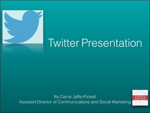 By Carrie Jaffe-Pickett Assistant Director of Communications and Social Marketing ! Twitter Presentation