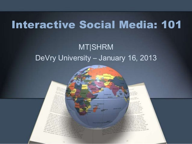 Interactive Social Media: 101                MT|SHRM    DeVry University – January 16, 2013