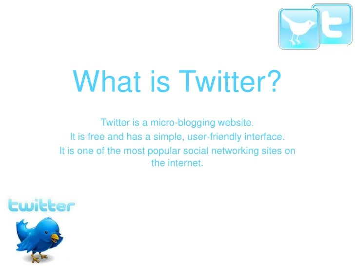 What is Twitter?<br />Twitter is a micro-blogging website.<br />It is free and has a simple, user-friendly interface.<br /...
