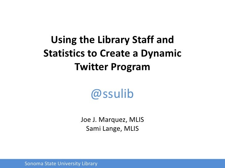Using the Library Staff and Statistics to Create a Dynamic Twitter Program<br />@ssulib<br />Joe J. Marquez, MLIS<br />Sam...